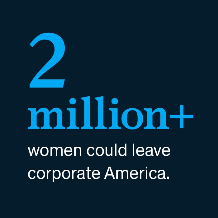 2 million + women could leave corporate America.