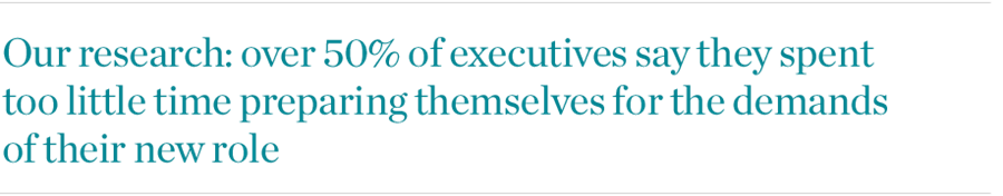 Our research: over 50% of executives say they spent too little time preparing themselves for the demands of their new role